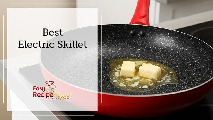 The 10 Best Electric Skillets For 2020 Easy Recipe Depot