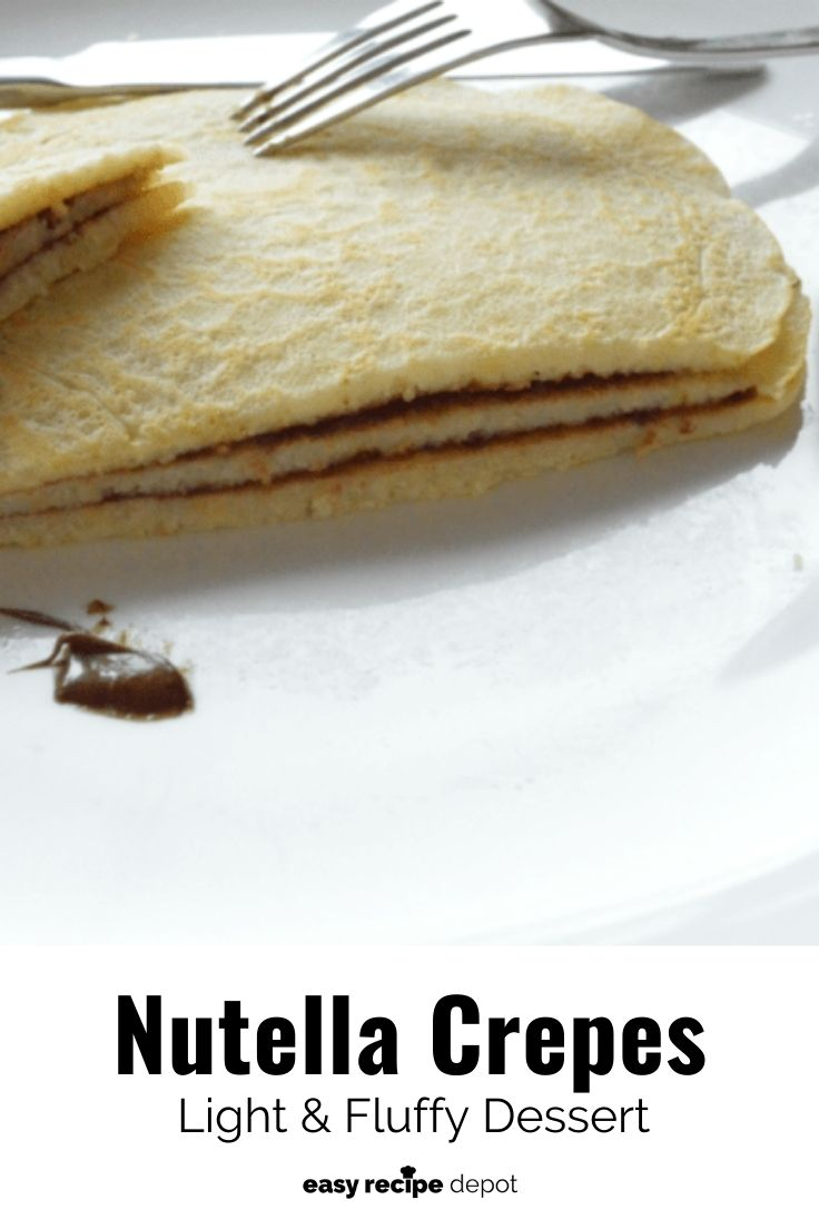 Nutella crepes light and fluffy dessert.