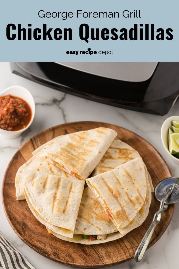 chicken quesadillas made with a george foreman grill or cuisinart griddler