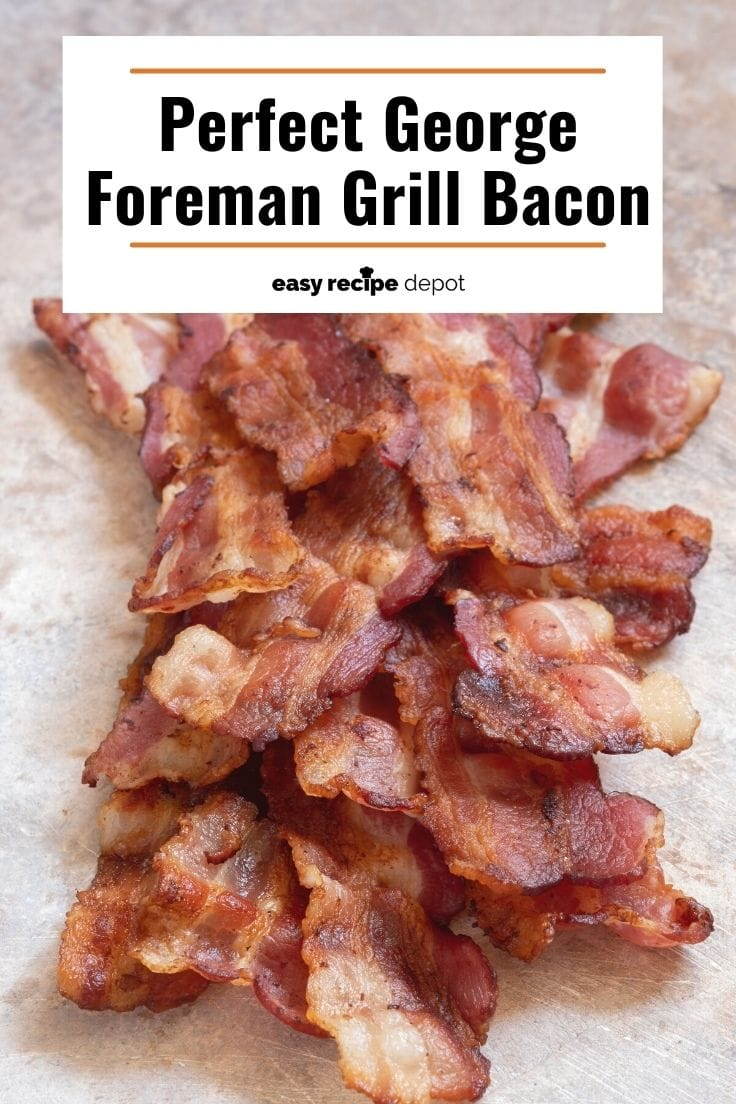 Perfect George Foreman Grill bacon.